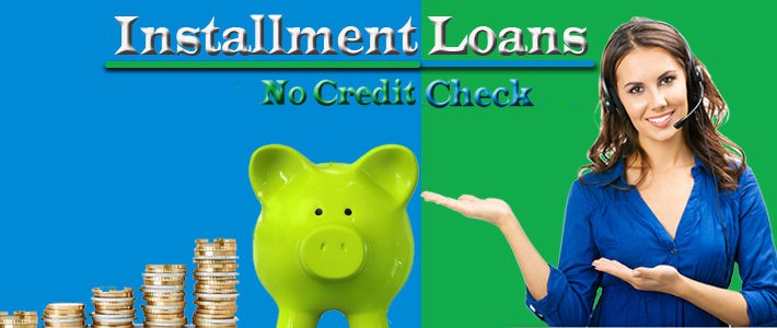 No Credit Check Installment Loans – Everything You Need to Know